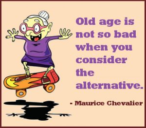Old Age Ain't No Place for Sissies!