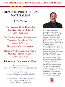 "Romanell Lectures, 2013: J.D Trout, ""Themes in Philosophical Naturalism,"" Loyola, Mar. 12, 14, 18"