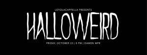 Loyolacapella Gets Halloweird